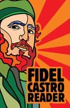Fidel Castro Reader ebook by Fidel Castro,David Deutschmann