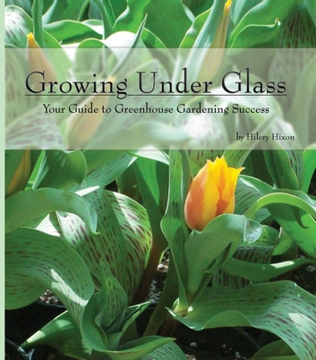 Growing under glass your guide to greenhouse gardening success growing under glass your guide to greenhouse gardening success ebook by hilery hixon fandeluxe Image collections