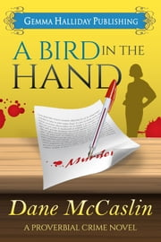 A Bird in the Hand - Proverbial Crime book #1 ebook by Dane McCaslin