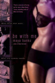 Be With Me ebook by Maya Banks