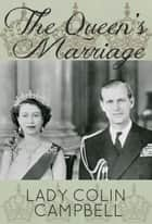 The Queen's Marriage ebook by Lady Colin Campbell