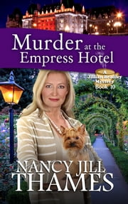 Murder at the Empress Hotel Book 10 - A Jillian Bradley Mystery Book 10 ebook by Nancy Jill Thames