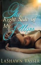 The Right Side of My Pillow - Billionaire BWWM Interracial Romance ebook by LaShawn Vasser