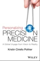 Personalizing Precision Medicine - A Global Voyage from Vision to Reality ebook by Kristin Ciriello Pothier