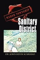 Marsh Township Sanitary District ebook by Dr. John Kevin Scariano