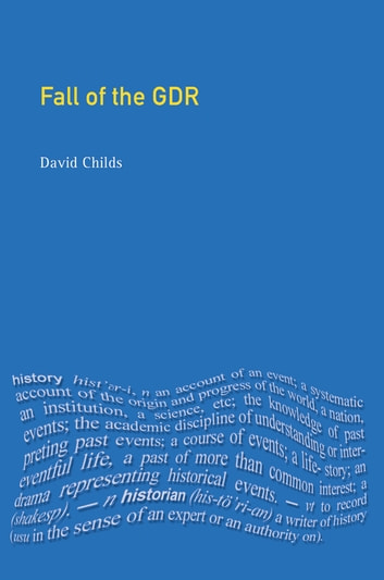 The Fall of the GDR ebook by David Childs