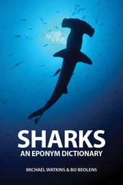 Sharks: An Eponym Dictionary ebook by Michael Watkins,Bo Beolens