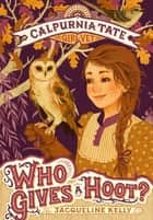 Who Gives a Hoot?: Calpurnia Tate, Girl Vet ebook by Jacqueline Kelly, Jennifer L. Meyer