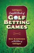 Golf Digest's Complete Book of Golf Betting Games ebook by Ron Kaspriske,Golf Digest