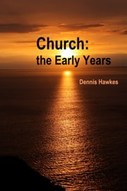 Church: the Early Years ebook by Dennis Hawkes