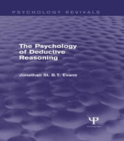 The Psychology of Deductive Reasoning (Psychology Revivals) ebook by Jonathan  St. B. T. Evans