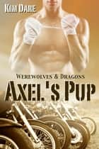 Axel's Pup ebook by Kim Dare