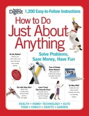How to Do Just About Anything - Solve Problems, Save Money, Have Fun ebook by Editors of Reader's Digest