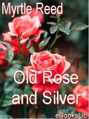 Old Rose and Silver ebook by Reed, Myrtle