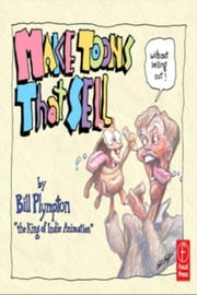 Making 'Toons That Sell Without Selling Out: The Bill Plympton Guide to Independent Animation Success ebook by Plympton, Bill