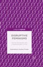 Disruptive Feminisms - Raced, Gendered, and Classed Bodies in Film ebook by Gwendolyn Audrey Foster