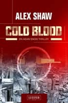Cold Blood - Thriller ebook by Alex Shaw, Andreas Schiffmann