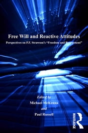 Free Will and Reactive Attitudes - Perspectives on P.F. Strawson's 'Freedom and Resentment' ebook by Paul Russell, Michael McKenna