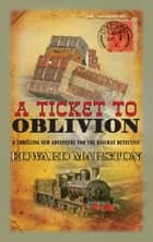 Ticket to Oblivion ebook by Edward Marston