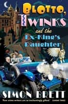 Blotto, Twinks and the Ex-King's Daughter - a hair-raising adventure introducing the fabulous brother and sister sleuthing duo ebook by Simon Brett