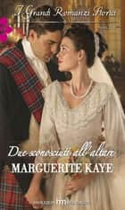 Due sconosciuti all'altare - I Grandi Romanzi Storici ebook by Marguerite Kaye