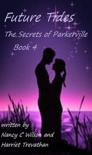 The Secrets of Parkerville Series: Book 4 - Future Tides ebook by Nancy C. Wilson,Harriet Trevathan