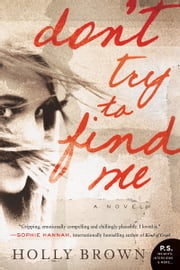 Don't Try To Find Me - A Novel ebook by Holly Brown