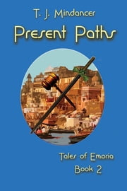Present Paths: Tales of Emoria Book 2 ebook by T.J. Mindancer