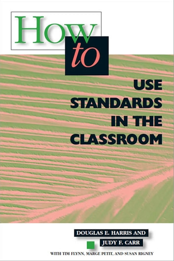 How to Use Standards in the Classroom ebook by Douglas E. Harris,Judy F. Carr