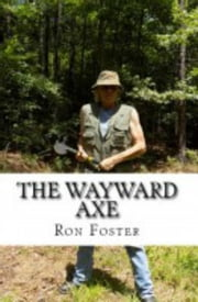 The Wayward Axe - Old Preppers Die Hard ebook by Ron Foster