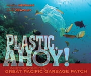 Plastic, Ahoy! - Investigating the Great Pacific Garbage Patch ebook by Patricia  Newman,Annie  Crawley