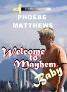 Welcome to Mayhem, Baby ebook by Phoebe Matthews