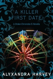 A Killer First Date - A Drake Chronicles Novella ebook by Alyxandra Harvey