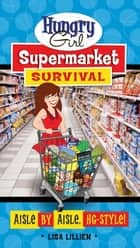 Hungry Girl Supermarket Survival ebook by Lisa Lillien