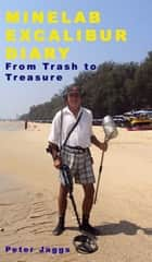 Minelab Excalibur Diary - From Trash to Treasure ebook by Peter Jaggs