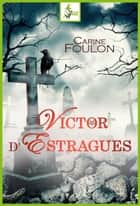 Victor d'Estragues ebook by Carine Foulon