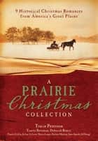 A Prairie Christmas Collection: 9 Historical Christmas Romances from America's Great Plains - 9 Historical Christmas Romances from America's Great Plains ebook by Tracie Peterson, Tracey V. Bateman, Pamela Griffin,...