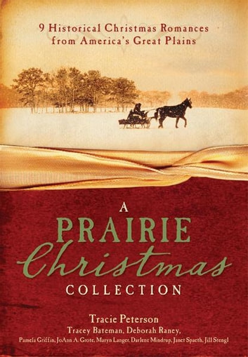 A Prairie Christmas Collection: 9 Historical Christmas Romances from America's Great Plains - 9 Historical Christmas Romances from America's Great Plains ebook by Tracie Peterson,Tracey V. Bateman,Pamela Griffin,JoAnn A. Grote,Maryn Langer Smith,Darlene Mindrup,Deborah Raney,Janet Spaeth,Jill Stengl