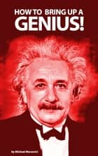 How to bring up a genius? ebook by Michael Wenkart