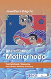 Interrogating Motherhood ebook by Jasodhara Bagchi