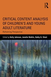 Critical Content Analysis of Children's and Young Adult Literature - Reframing Perspective ebook by Holly Johnson,Janelle Mathis,Kathy G. Short
