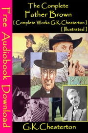 The Complete Father Brown (Complete Works of G.K. Chesterton) [ Illustrated ] - [ Free Audiobooks Download ] ebook by G.K. Chesterton