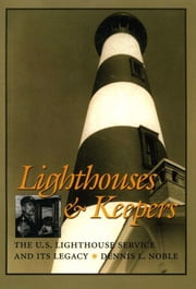 Lighthouses & Keepers - The U.S. Lighthouse Service and its Legacy ebook by Dennis L. Noble
