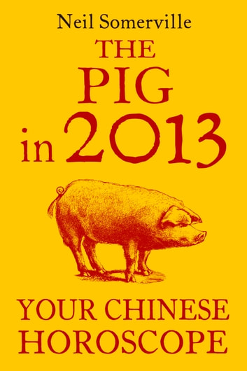 1921ab90c The Pig in 2013: Your Chinese Horoscope eBook by Neil Somerville ...