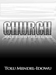 Church: An Expert Building ebook by Mendel-Idowu, Tolu