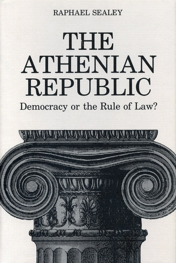 The Athenian Republic - Democracy of the Rule of Law? ebook by Raphael Sealey