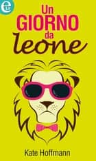 Un giorno da leone ebook by Kate Hoffmann
