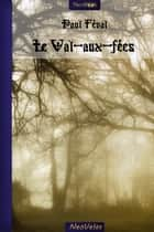 Le Val-aux-fées ebook by Paul Féval