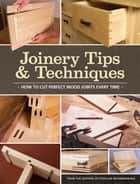 Joinery Tips & Techniques ebook by Editors of Popular Woodworking