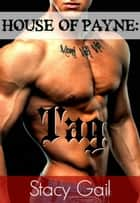 House of Payne: Tag - House Of Payne Series, #7 ebook by Stacy Gail